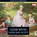 Good Wives (       UNABRIDGED) by Louisa M. Alcott Narrated by Lorelei King