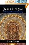 Jesus Religion: A Critical Examinatio...