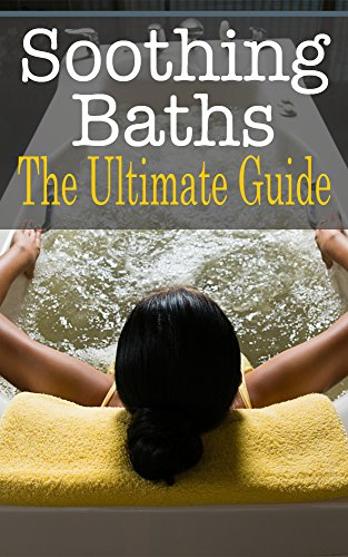 Soothing Baths: The Ultimate Guide by Sara Hallas