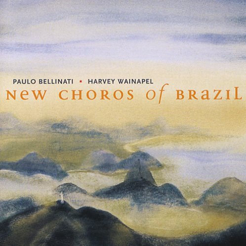 New Choros of Brazil by Paulo Bellinati and Harvey Wainapel