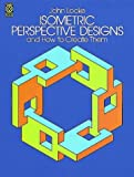 Isometric Perspective Designs and How to Create Them (Dover Pictorial Archive)
