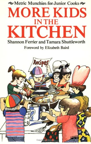 More Kids in the Kitchen: Metric Munchies for Junior Cooks by Shannon Ferrier, Tamara Shuttleworth