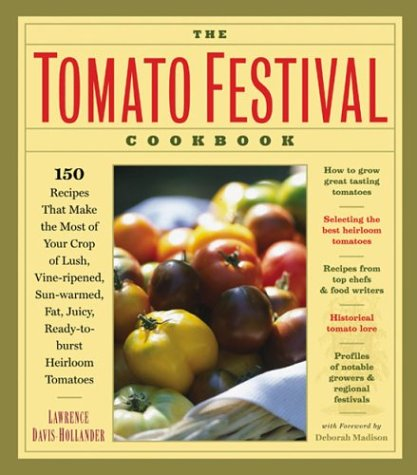 The Tomato Festival Cookbook: 150 Recipes that Make the Most of Your Crop of Lush, Vine-Ripened, Sun-Warmed, Fat, Juicy, Ready-to-Burst Heirloom Tomatoes (Lush Cook Book compare prices)