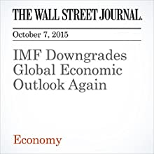 IMF Downgrades Global Economic Outlook Again (       UNABRIDGED) by Ian Talley Narrated by Alexander Quincy
