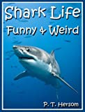 Shark Life Funny & Weird Sea Creatures - Learn with Amazing Photos and Fun Facts About Sharks and Sea Creatures (Funny & Weird Animals Series)