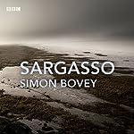 Sargasso: A BBC Radio 4 dramatisation   Simon Bovey