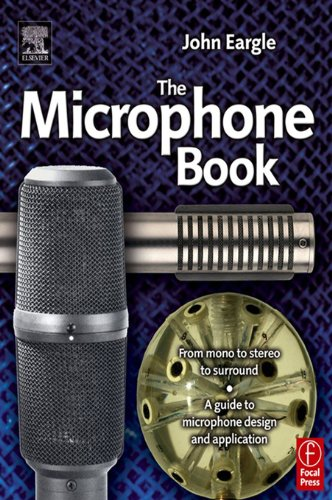 The Microphone Book: From Mono To Stereo To Surround - A Guide To Microphone Design And Application