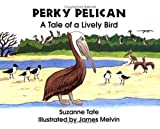 Perky Pelican: A Tale of a Lively Bird (No. 18 in Suzanne Tates Nature Series)