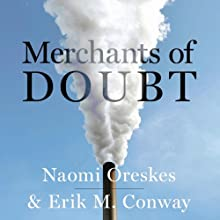 Merchants of Doubt: How a Handful of Scientists Obscured the Truth on Issues from Tobacco Smoke to Global Warming (       UNABRIDGED) by Naomi Oreskes, Erik M. Conway Narrated by Peter Johnson