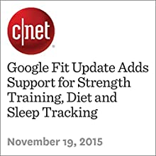 Google Fit Update Adds Support for Strength Training, Diet and Sleep Tracking (       UNABRIDGED) by Dan Graziano Narrated by Rex Anderson