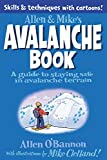 Allen & Mike's Avalanche Book: A Guide To Staying Safe In Avalanche Terrain (Allen & Mike's Series)
