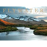 Flywater: Fly-Fishing Rivers of the West