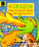 The Dragon Who Couldn't Help Breathing Fire Denis Bond