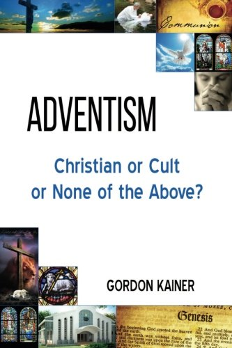 Adventism: Christian or Cult or None of the Above?