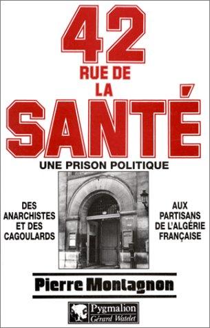42 RUE DE LA SANTE. Une prison politique, 1867-1968