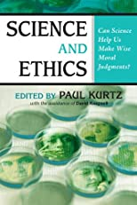 Science and Ethics: Can Science Help Us Make Wise Moral Judgments?