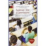 Superare i test di ammissione. Strategie e tecniche per pianificare lo studio, gestire l'ansia e ottimizzare i...