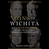 Sons of Wichita: How the Koch Brothers Became America's Most Powerful and Private Dynasty | [Daniel Schulman]