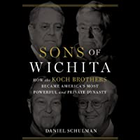 Sons of Wichita: How the Koch Brothers Became America's Most Powerful and Private Dynasty (       UNABRIDGED) by Daniel Schulman Narrated by Allen O'Reilly