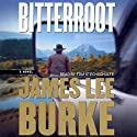 Bitterroot Audiobook by James Lee Burke Narrated by Will Patton, Tom Stechschulte