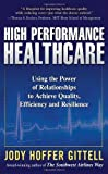 img - for High Performance Healthcare: Using the Power of Relationships to Achieve Quality, Efficiency and Resilience by Gittell, Jody Hoffer Published by McGraw-Hill 1st (first) edition (2009) Hardcover book / textbook / text book