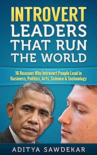 Introvert Leaders That Run The World: 16 Reasons Why Introvert People Lead in Business, Politics, Arts, Science & Technology (Barack Obama, Mark Zuckerberg, ... quiet (Motivation, excellence, Success)