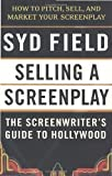 Selling a Screenplay: The Screenwriter's Guide to Hollywood (0440502446) by Field, Syd