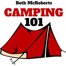 Camping: The Ultimate Guide to Getting Started on Your First Camping Trip (       UNABRIDGED) by Beth McRoberts Narrated by Christina Bradley