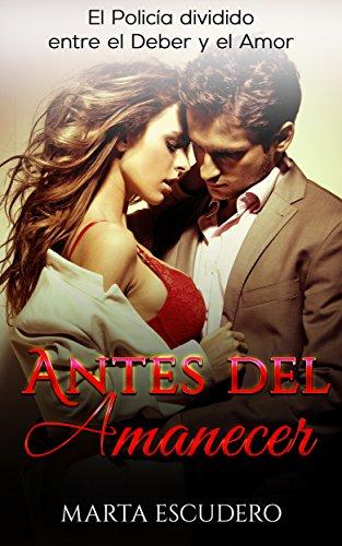 Antes del Amanecer: El Policía dividido entre el Deber y el Amor (Novela Romántica en Español: Drama nº 2)