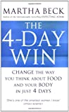 The 4 Day Win: Change the Way You Think About Food and Your Body in Just 4 Days (0749928085) by MARTHA BECK