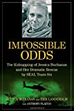 Book - Impossible Odds: The Kidnapping of Jessica Buchanan and Her Dramatic Rescue by SEAL Team Six