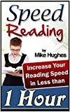 Speed Reading: Increase Your Reading Speed in Less than 1 Hour (Speed Reading, speed reading for experts,speed reading techniques)