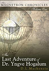The Last Adventure of Dr. Yngve Hogalum (The Magnetron Chronicles Book 1)
