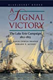 A Signal Victory: The Lake Erie Campaign, 1812-1813 (Bluejacket Books)