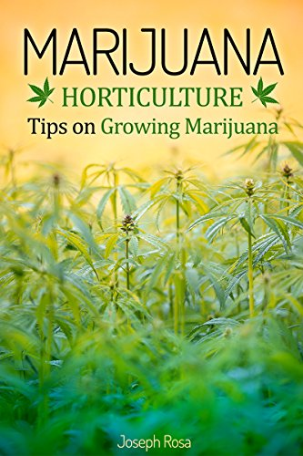 Marijuana Horticulture: Tips on Growing Marijuana
