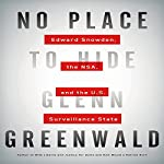 No Place to Hide: Edward Snowden, the NSA, and the U.S. Surveillance State | Glenn Greenwald