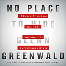 No Place to Hide: Edward Snowden, the NSA, and the U.S. Surveillance State (       UNABRIDGED) by Glenn Greenwald Narrated by L. J. Ganser