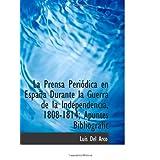 La Prensa Periódica en España Durante la Guerra de la Independencia, 1808-1814; Apuntes Bibliografic