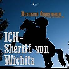 Ich - Sheriff von Wichita Hörbuch von Hermann Oppermann Gesprochen von: Sebastian Lohse