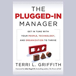 The Plugged-In Manager: Get in Tune with Your People, Technology, and Organization to Thrive | [Terri L. Griffith]