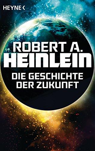 Robert A. Heinlein - Die Geschichte der Zukunft (German Edition)