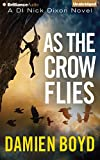 Damien Boyd As the Crow Flies (Di Nick Dixon)