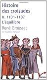 Histoire des croisades et du royaume franc de Jérusalem, tome 2 : 1131-1187 L'équilibre par Grousset