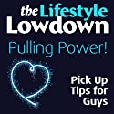 The Lifestyle Lowdown: Pulling Power! Pick Up Tips for Guys (       UNABRIDGED) by Sophie Regan, Alison Norrington Narrated by Caroline Lennon