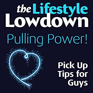 The Lifestyle Lowdown: Pulling Power! Pick Up Tips for Guys | [Sophie Regan, Alison Norrington]
