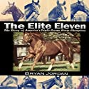 The Elite Eleven: The Story of America's Triple Crown Horse Champions (       UNABRIDGED) by Bryan Jordan Narrated by Elizabeth J. Taylor