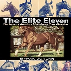 The Elite Eleven: The Story of America's Triple Crown Horse Champions | [Bryan Jordan]