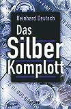 Das Silberkomplott - Reinhard Deutsch