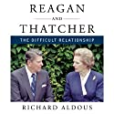 Reagan and Thatcher: The Difficult Relationship (       UNABRIDGED) by Richard Aldous Narrated by William Neenan