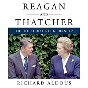 Reagan and Thatcher: The Difficult Relationship | [Richard Aldous]